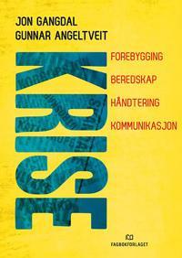 Krise; forebygging, beredskap, håndtering, kommunikasjon - Jon Gangdal, Gunnar Angeltveit | Ridgeroadrun.org