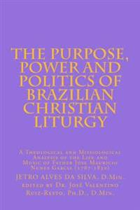 The Purpose, Power and Politics of Brazilian Christian Liturgy: A Theological and Missiological Analysis of the Life and Music of Father Jose Mauricio