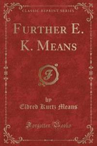 Further E. K. Means (Classic Reprint)