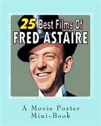 25 Best Films of Fred Astaire: A Movie Poster Mini-Book