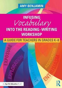 Infusing Vocabulary Into the Reading-Writing Workshop: A Guide for Teachers in Grades K-8