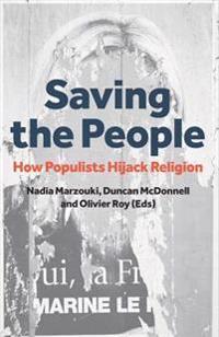 Saving the People: How Populists Hijack Religion