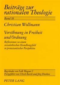 Versoehnung in Freiheit Und Ordnung: Reflexionen Zu Einem Sozialethischen Handlungsfeld in Protestantischer Perspektive