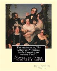 The Headsman; Or, the Abbaye Des Vignerons. a Tale, Complete Set Volume 1 and 2: Novel, by James Fenimore Cooper
