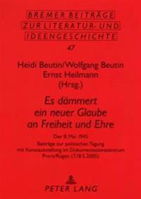 Es Daemmert Ein Neuer Glaube an Freiheit Und Ehre: Der 8. Mai 1945- Beitraege Zur Politischen Tagung Mit Kunstausstellung Im Dokumentationszentrum Pro