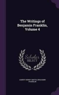The Writings of Benjamin Franklin, Volume 4