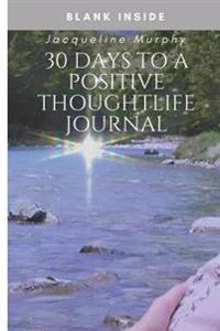 30 Days to a Positive Thought Life Journal: Daily Affirmations