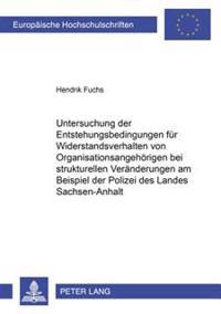 Untersuchung Der Entstehungsbedingungen Fuer Widerstandsverhalten Von Organisationsangehoerigen Bei Strukturellen Veraenderungen Am Beispiel Der Poliz