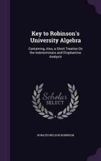 Key to Robinson's University Algebra; Containing, Also, a Short Treatise on the Indeterminate and Diophantine Analysis