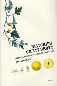 Historier om ett brott : illegala aborter i Sverige på 1900-talet