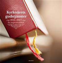 Kyrkoårets gudstjänster 2016 - 2017 : en inspirationsbok