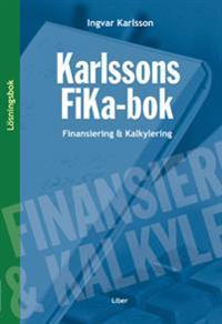 Karlssons FiKa-bok : finansiering och kalkylering, lösningsbok