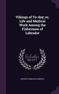 Vikings of Today, Or, Life and Medical Work Among the Fishermen of Labrador