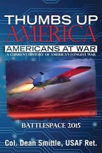 Thumbs Up America Americans at War a Current History of America's Longest War: Battlespace 2015