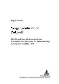 Vergangenheit Und Zukunft: Eine Gemeindewachstumsstudie Des Westdeutschen Verbandes Der Siebenten-Tags Adventisten Von 1945-1990