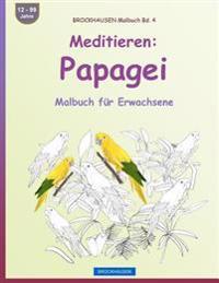 Brockhausen Malbuch Bd. 4 - Meditieren: Papagei: Malbuch Für Erwachsene