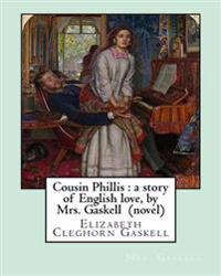 Cousin Phillis: A Story of English Love, by Mrs. Gaskell (Novel): Elizabeth Cleghorn Gaskell