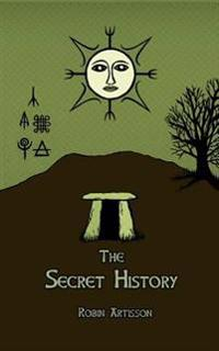 The Secret History: Cosmos, History, Post-Mortem Transformation Mysteries, and the Dark Spiritual Ecology of Witchcraft