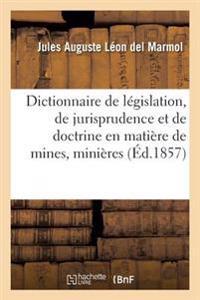 Dictionnaire de L�gislation, de Jurisprudence Et de Doctrine En Mati�re de Mines, Mini�res