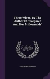 Three Wives. by the Author of 'Margaret and Her Bridesmaids'