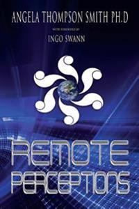 Remote Perceptions (2nd Ed.): Out-Of-Body Experiences, Remote Viewing, and Other Normal Abilities