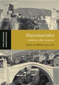 Daytonavtalet - mönster eller monster? Röster om Balkan 1994-2005