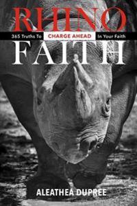 Rhino Faith: 365 Truths to Charge Ahead in Your Faith