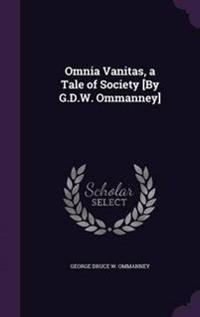 Omnia Vanitas, a Tale of Society [By G.D.W. Ommanney]