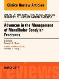 Advances in the Management of Mandibular Condylar Fractures, an Issue of Atlas of the Oral & Maxillofacial Surgery Clinics
