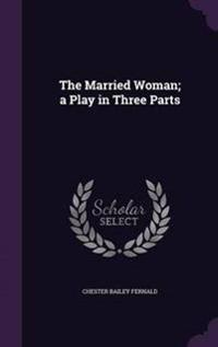 The Married Woman; A Play in Three Parts