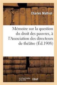 Memoire Sur La Question Du Droit Des Pauvres, Presente A L'Association Des Directeurs de Theatre