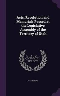 Acts, Resolution and Memorials Passed at the Legislative Assembly of the Territory of Utah
