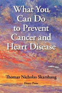What You Can Do to Prevent Cancer and Heart Disease