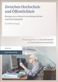 Zwischen Hochschule Und Offentlichkeit: Beitrage Aus 50 Jahren Universitatsgeschichte Und Hochschulpolitik