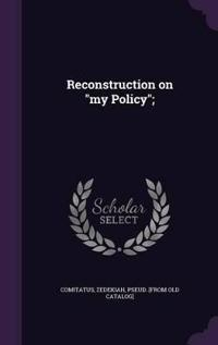 Reconstruction on My Policy;