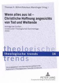 Wenn Alles Aus Ist - Christliche Hoffnung Angesichts Von Tod Und Weltende: Vortraege Der Fuenften Innsbrucker Theologischen Sommertage 2004