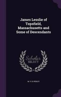 James Lesslie of Topsfield, Massachusetts and Some of Descendants