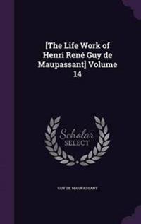 The Life Work of Henri Rene Guy de Maupassant Volume 14