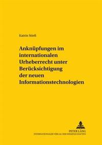 Anknuepfungen Im Internationalen Urheberrecht Unter Beruecksichtigung Der Neuen Informationstechnologien