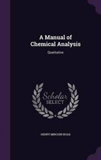 A Manual of Chemical Analysis