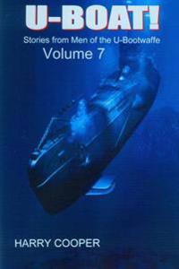 U-Boat (Vol VII): Stories from the Men of the U-Bootwaffe