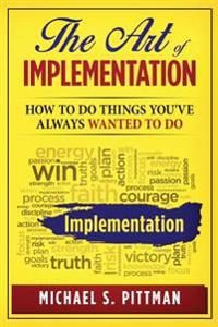 The Art of Implementation: How to Do Things You've Always Wanted to Do