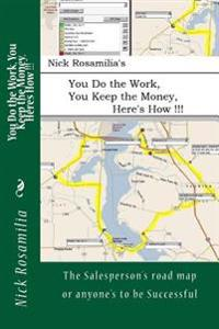 You Do the Work, You Keep the Money, Here's How !!!