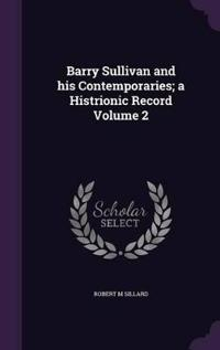 Barry Sullivan and His Contemporaries; A Histrionic Record Volume 2