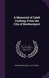 A Memorial of Caleb Cushing, from the City of Newburyport