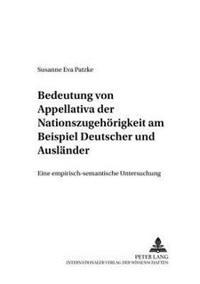 Bedeutung Von Appellativa Der Nationszugehoerigkeit Am Beispiel «deutscher» Und «auslaender»: Eine Empirisch-Semantische Untersuchung