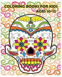 Coloring Books for Kids Ages 10-12: Dia de Los Muertos (Reduce Stress and Bring Balance with +100 Sugar Skulls Coloring Pages)