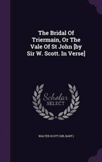 The Bridal of Triermain, or the Vale of St John [By Sir W. Scott. in Verse]