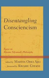 Disentangling Consciencism: Essays on Kwame Nkrumah's Philosophy