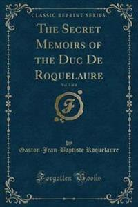 The Secret Memoirs of the Duc de Roquelaure, Vol. 1 of 4 (Classic Reprint)